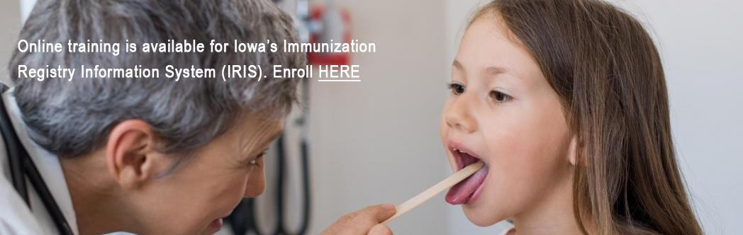 Online training is available for Iowa's Immunization Registry Information System (IRIS). Enroll here.
